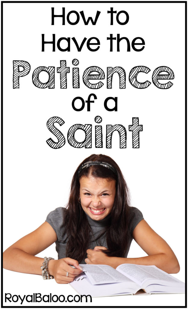 How to Have the Patience of a Saint (And other things you absolutely must do to homeschool successfully).
