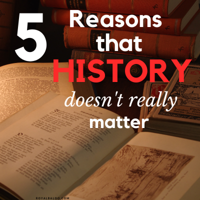 5 Reasons That History Doesn't Really Matter