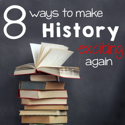 8 Ways to Make History Exciting Again