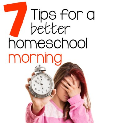 7 Tips for a Better Homeschool Morning Routine